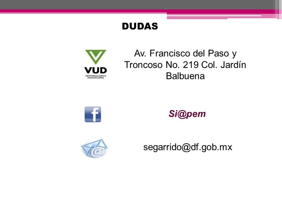 segarrido@df.gob.mx Si@pem DUDAS Av. Francisco del Paso y Troncoso No. 219 Col. Jardín Balbuena