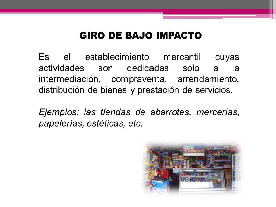 GIRO DE IMPACTO VECINAL Es el establecimiento mercantil, que por sus características provoca alteraciones en la armonía de la comunidad.