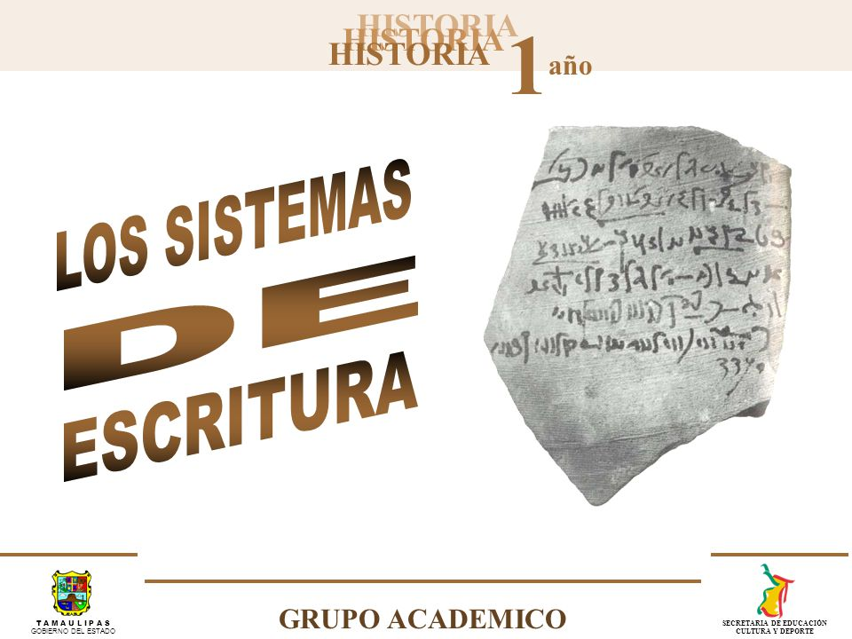 HISTORIA 1 año GRUPO ACADEMICO T A M A U L I P A S GOBIERNO DEL ESTADO SECRETARIA DE EDUCACIÓN CULTURA Y DEPORTE