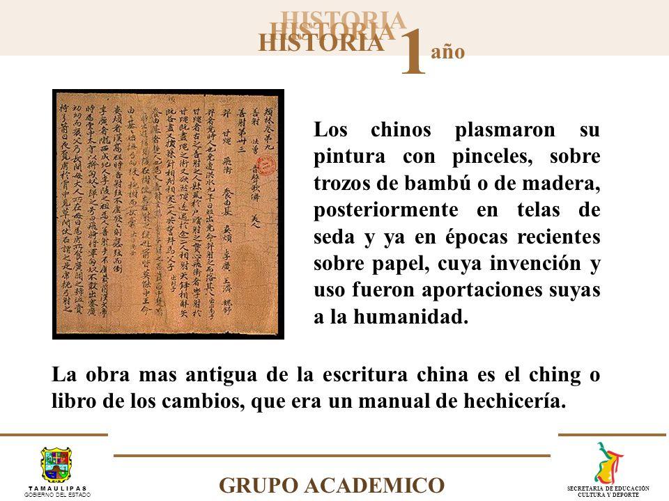 HISTORIA 1 año GRUPO ACADEMICO T A M A U L I P A S GOBIERNO DEL ESTADO SECRETARIA DE EDUCACIÓN CULTURA Y DEPORTE Los chinos plasmaron su pintura con p