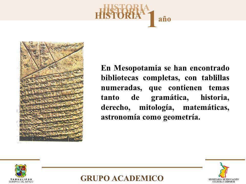 HISTORIA 1 año GRUPO ACADEMICO T A M A U L I P A S GOBIERNO DEL ESTADO SECRETARIA DE EDUCACIÓN CULTURA Y DEPORTE En Mesopotamia se han encontrado bibl