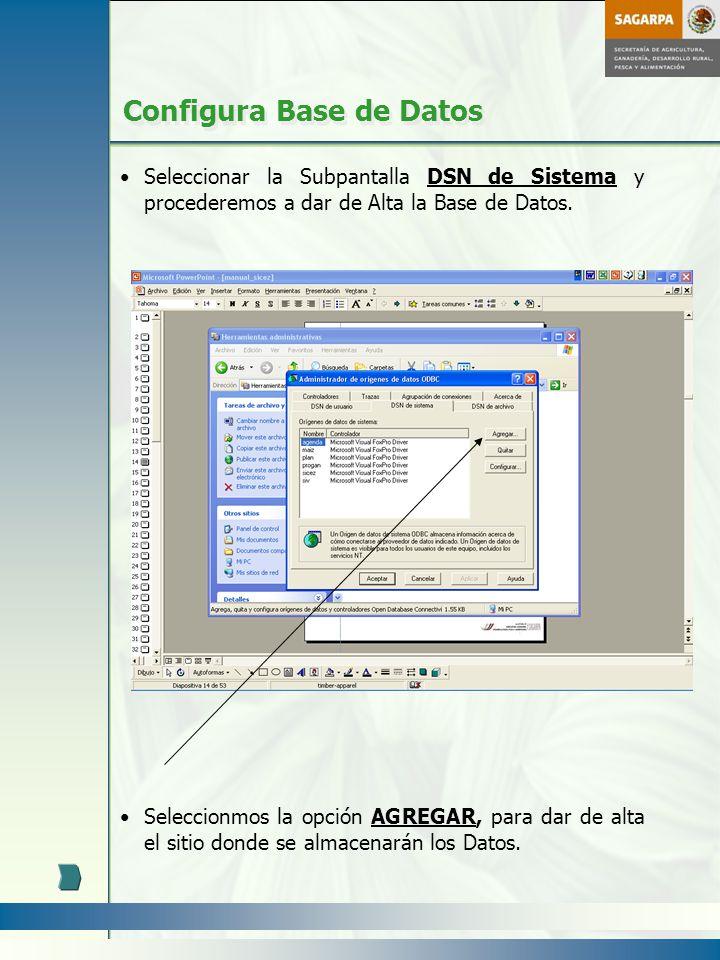 Configura Base de Datos Seleccionar la Subpantalla DSN de Sistema y procederemos a dar de Alta la Base de Datos. Seleccionmos la opción AGREGAR, para