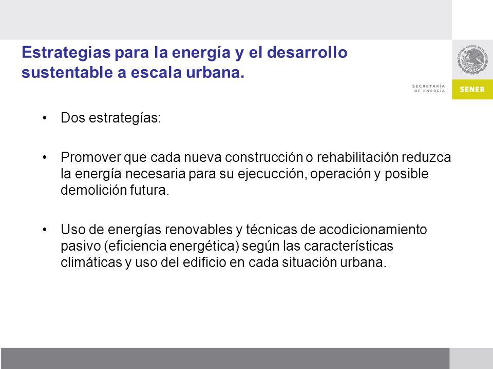Estrategias para la energía y el desarrollo sustentable a escala urbana. Dos estrategías: Promover que cada nueva construcción o rehabilitación reduzc