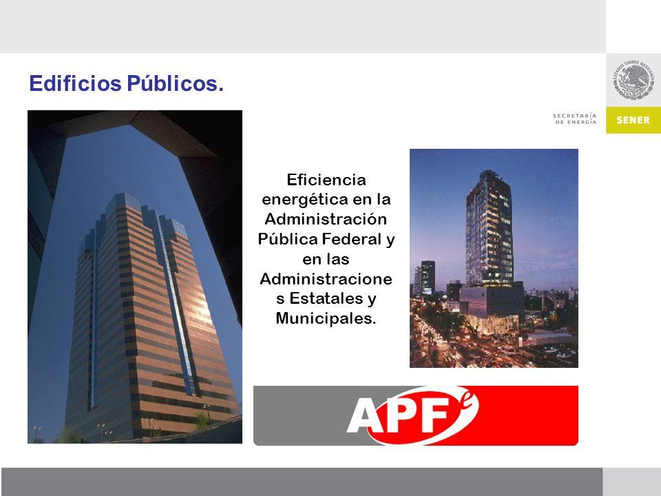 Edificios Públicos. Eficiencia energética en la Administración Pública Federal y en las Administracione s Estatales y Municipales.
