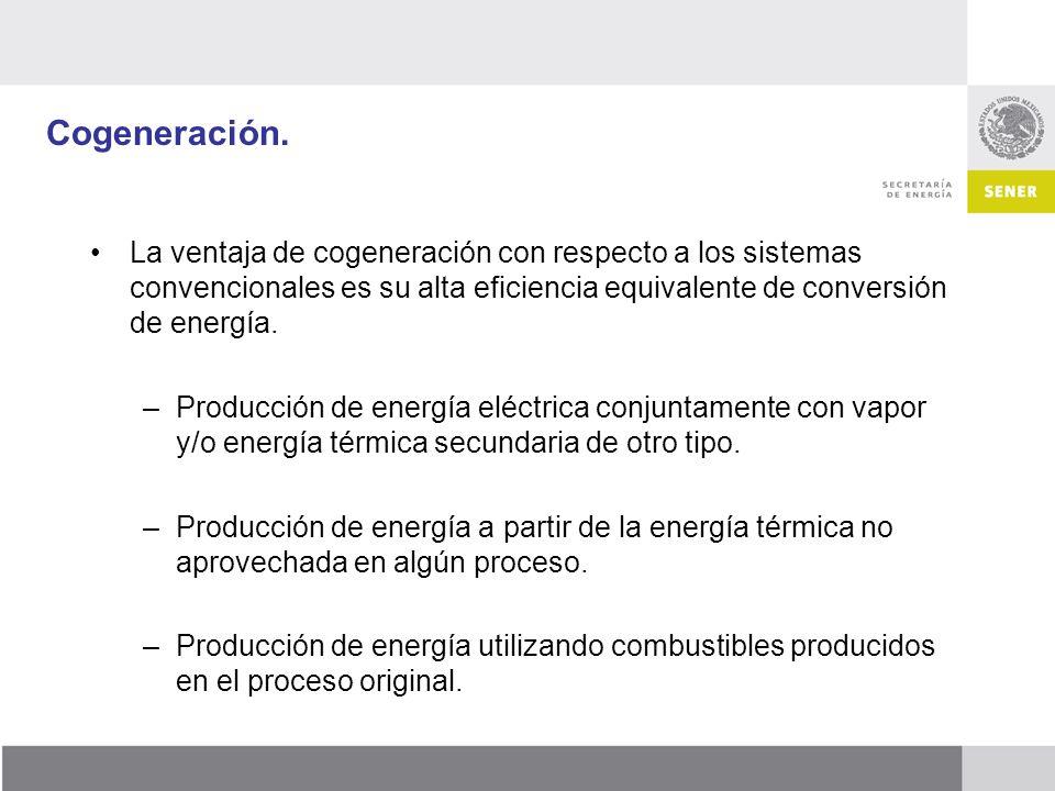 Cogeneración. La ventaja de cogeneración con respecto a los sistemas convencionales es su alta eficiencia equivalente de conversión de energía. –Produ