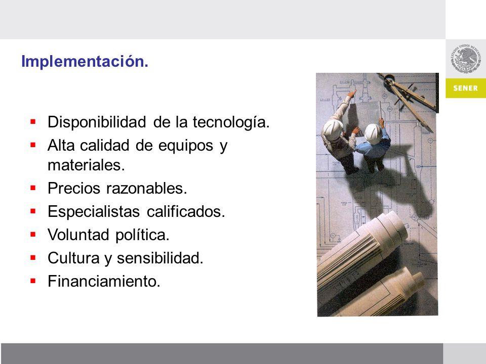 Implementación. Disponibilidad de la tecnología. Alta calidad de equipos y materiales. Precios razonables. Especialistas calificados. Voluntad polític