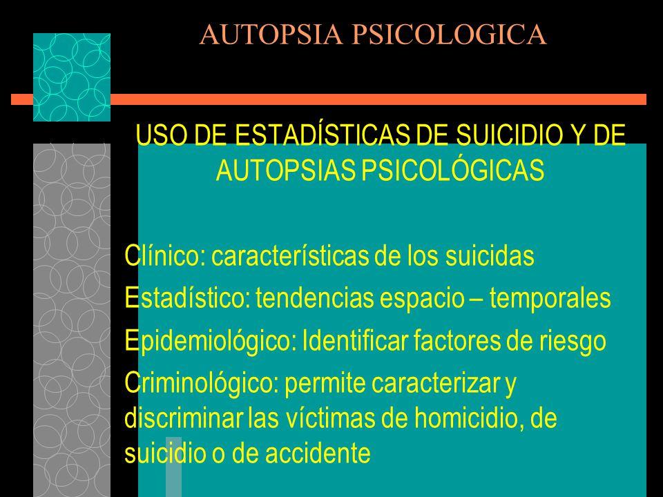 AUTOPSIA PSICOLOGICA En la Autopsia Psicológica, se hace necesario revisar el posible vínculo entre el probable victimario y la supuesta victima, pues de ello depende el lograr un eficiente y adecuado diagnóstico del hecho que se investiga, así como del perfil que se logra obtener de la persona fallecida.