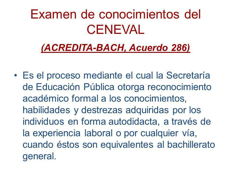 Examen de conocimientos del CENEVAL (ACREDITA-BACH, Acuerdo 286) Es el proceso mediante el cual la Secretaría de Educación Pública otorga reconocimien