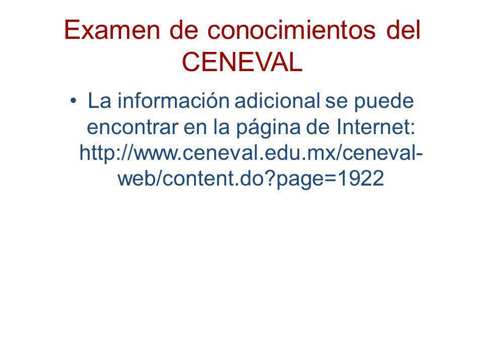 Examen de conocimientos del CENEVAL La información adicional se puede encontrar en la página de Internet: http://www.ceneval.edu.mx/ceneval- web/conte