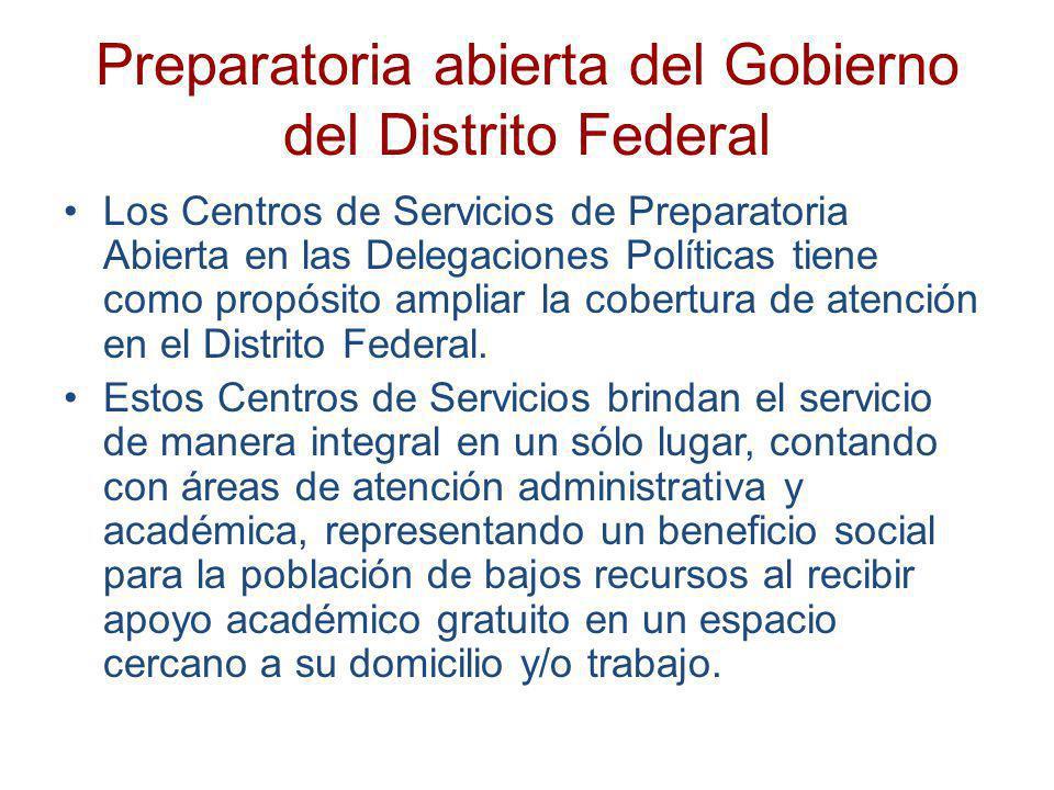 Preparatoria abierta del Gobierno del Distrito Federal Los Centros de Servicios de Preparatoria Abierta en las Delegaciones Políticas tiene como propó