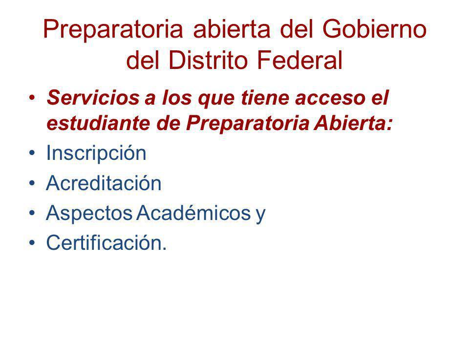 Preparatoria abierta del Gobierno del Distrito Federal Servicios a los que tiene acceso el estudiante de Preparatoria Abierta: Inscripción Acreditació