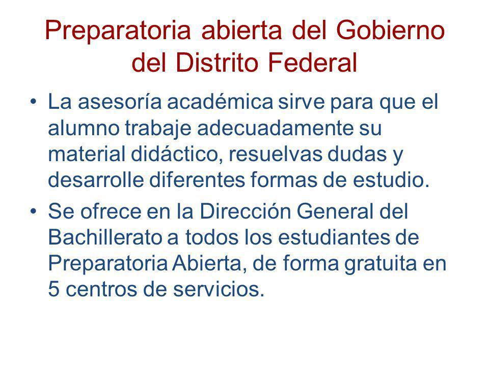 Preparatoria abierta del Gobierno del Distrito Federal La asesoría académica sirve para que el alumno trabaje adecuadamente su material didáctico, res