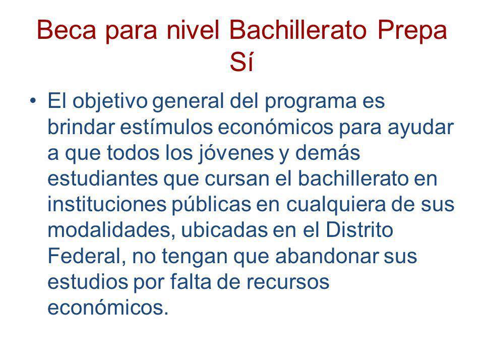 Beca para nivel Bachillerato Prepa Sí El objetivo general del programa es brindar estímulos económicos para ayudar a que todos los jóvenes y demás est
