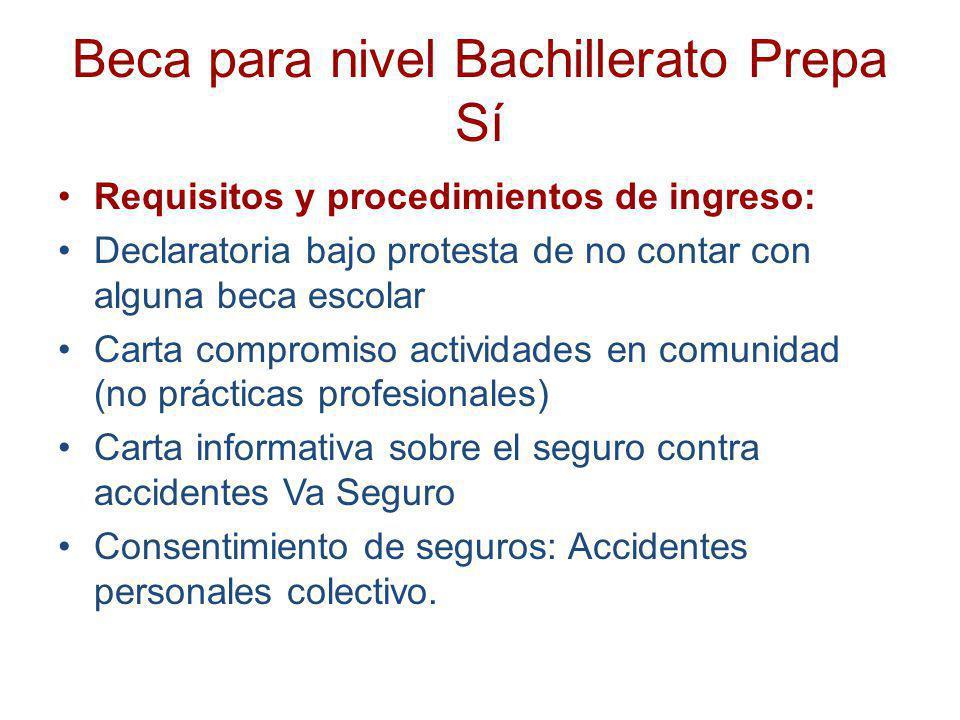 Beca para nivel Bachillerato Prepa Sí Requisitos y procedimientos de ingreso: Declaratoria bajo protesta de no contar con alguna beca escolar Carta co