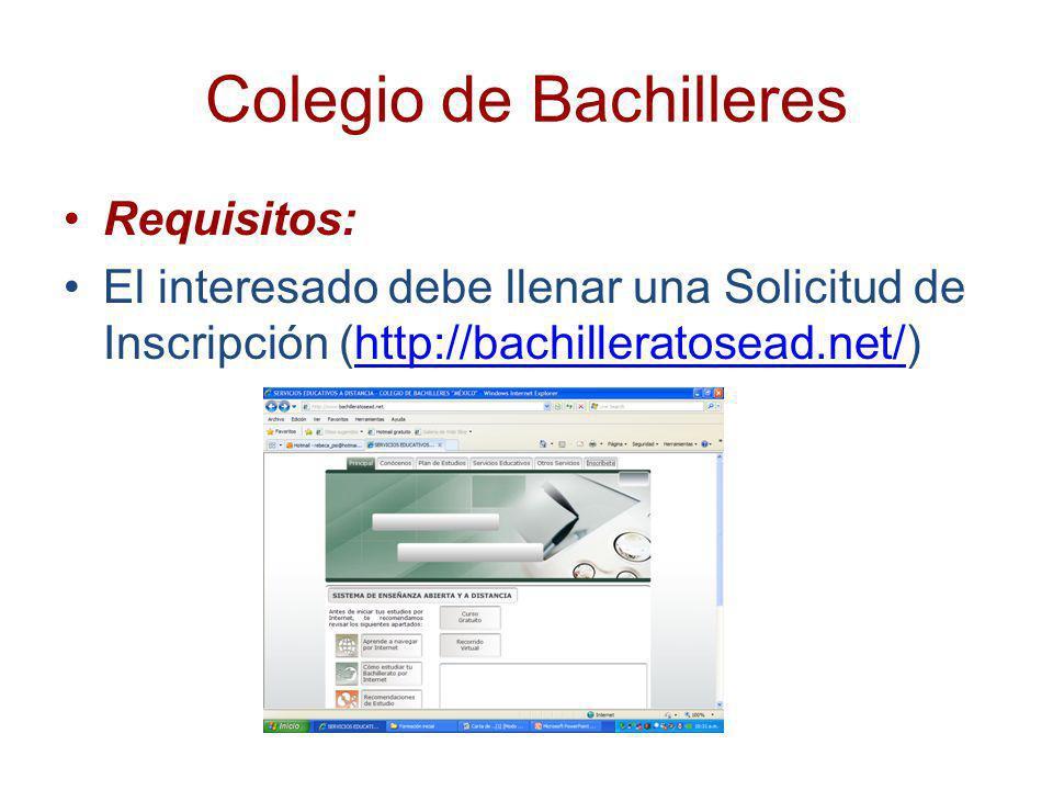 Colegio de Bachilleres Requisitos: El interesado debe llenar una Solicitud de Inscripción (http://bachilleratosead.net/)http://bachilleratosead.net/
