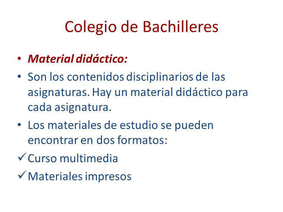 Colegio de Bachilleres Material didáctico: Son los contenidos disciplinarios de las asignaturas. Hay un material didáctico para cada asignatura. Los m