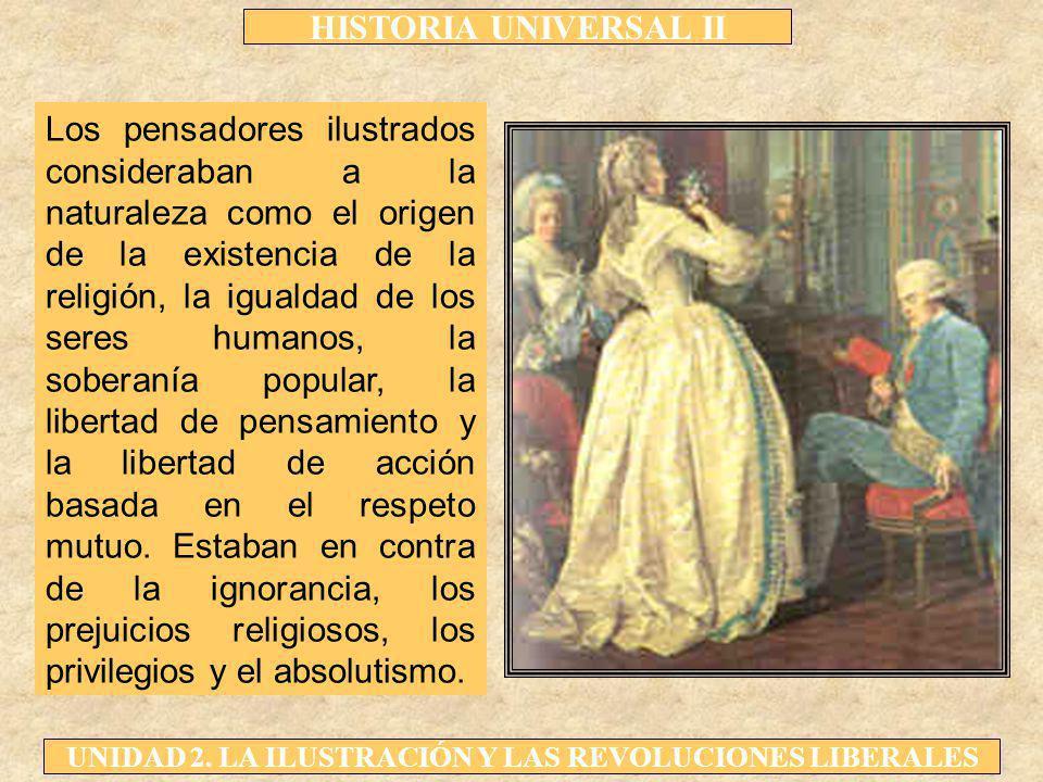 HISTORIA UNIVERSAL II UNIDAD 2. LA ILUSTRACIÓN Y LAS REVOLUCIONES LIBERALES Los pensadores ilustrados consideraban a la naturaleza como el origen de l