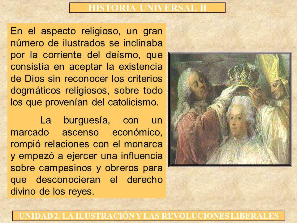HISTORIA UNIVERSAL II UNIDAD 2. LA ILUSTRACIÓN Y LAS REVOLUCIONES LIBERALES En el aspecto religioso, un gran número de ilustrados se inclinaba por la