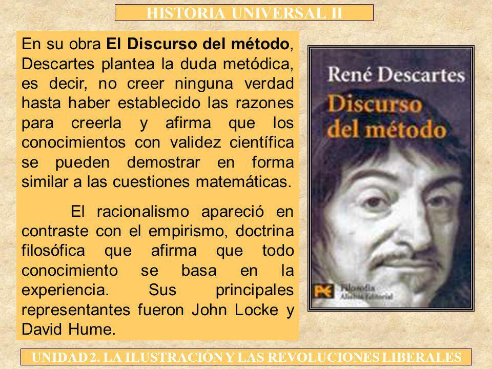 HISTORIA UNIVERSAL II UNIDAD 2. LA ILUSTRACIÓN Y LAS REVOLUCIONES LIBERALES En su obra El Discurso del método, Descartes plantea la duda metódica, es