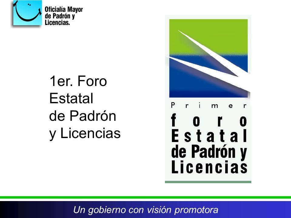 Un gobierno con visión promotora 1er. Foro Estatal de Padrón y Licencias