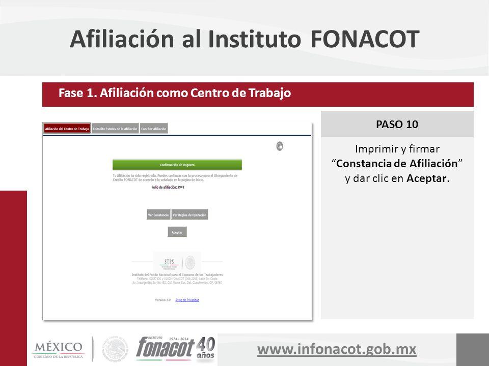 www.infonacot.gob.mx Afiliación al Instituto FONACOT PASO 10 Imprimir y firmarConstancia de Afiliación y dar clic en Aceptar. Fase 1. Afiliación como