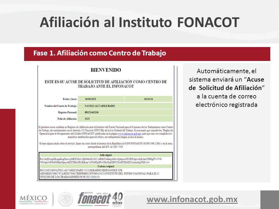 www.infonacot.gob.mx Afiliación al Instituto FONACOT Automáticamente, el sistema enviará un Acuse de Solicitud de Afiliación a la cuenta de correo ele