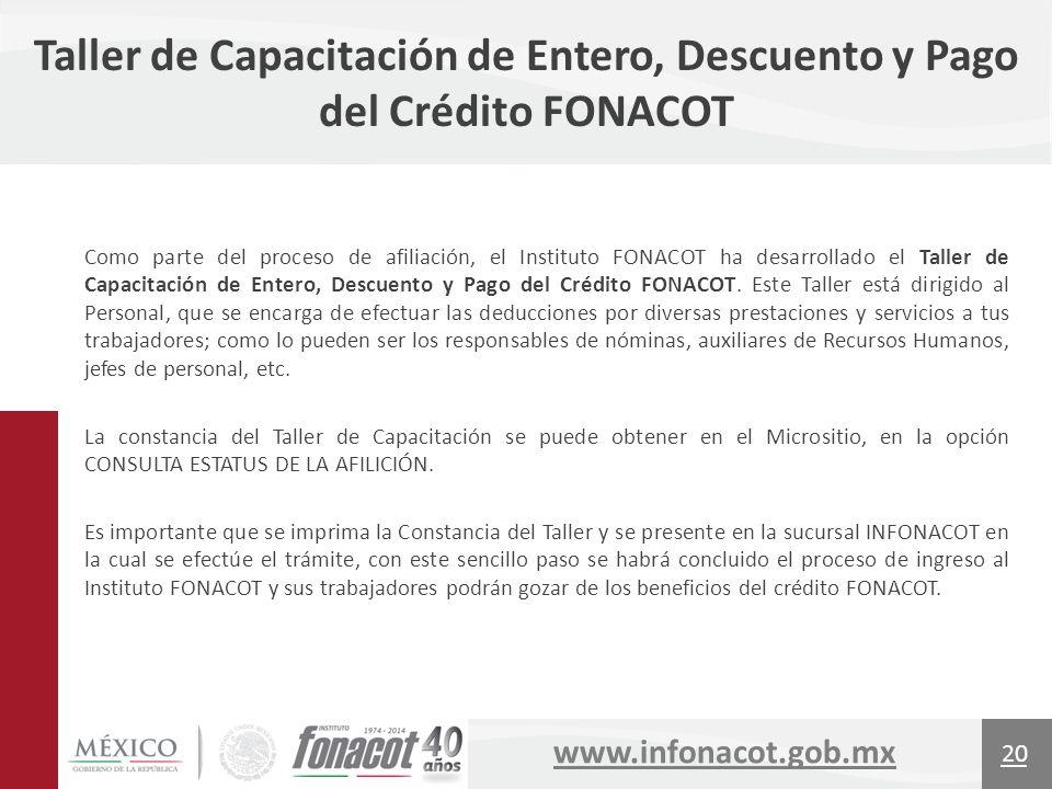 www.infonacot.gob.mx Como parte del proceso de afiliación, el Instituto FONACOT ha desarrollado el Taller de Capacitación de Entero, Descuento y Pago