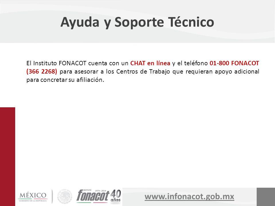 www.infonacot.gob.mx Ayuda y Soporte Técnico El Instituto FONACOT cuenta con un CHAT en línea y el teléfono 01-800 FONACOT (366 2268) para asesorar a