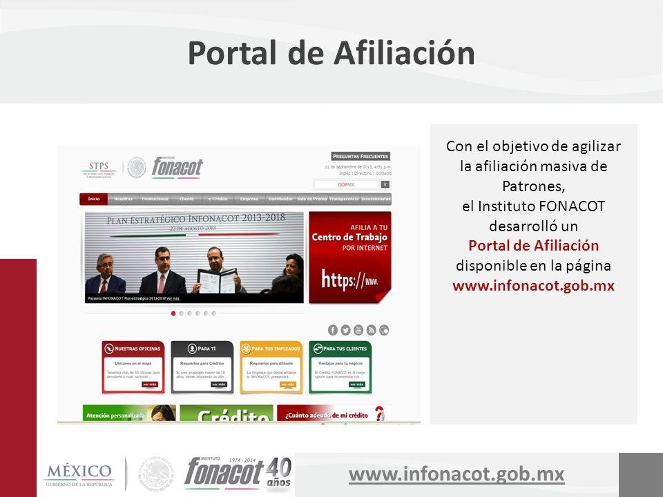 www.infonacot.gob.mx Portal de Afiliación Con el objetivo de agilizar la afiliación masiva de Patrones, el Instituto FONACOT desarrolló un Portal de A