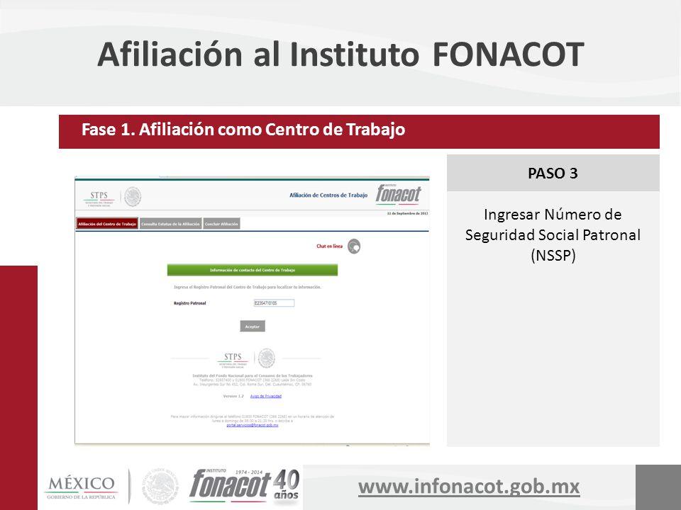 www.infonacot.gob.mx Afiliación al Instituto FONACOT PASO 3 Ingresar Número de Seguridad Social Patronal (NSSP) Fase 1. Afiliación como Centro de Trab
