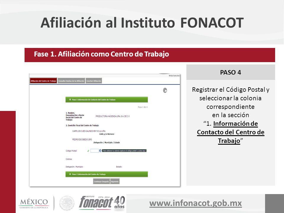 www.infonacot.gob.mx Afiliación al Instituto FONACOT PASO 4 Registrar el Código Postal y seleccionar la colonia correspondiente en la sección 1. Infor