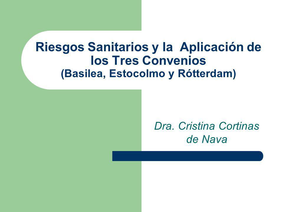 Riesgos Sanitarios y la Aplicación de los Tres Convenios (Basilea, Estocolmo y Rótterdam) Dra.