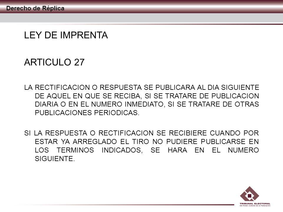 Derecho de Réplica LEY DE IMPRENTA ARTICULO 27 LA RECTIFICACION O RESPUESTA SE PUBLICARA AL DIA SIGUIENTE DE AQUEL EN QUE SE RECIBA, SI SE TRATARE DE