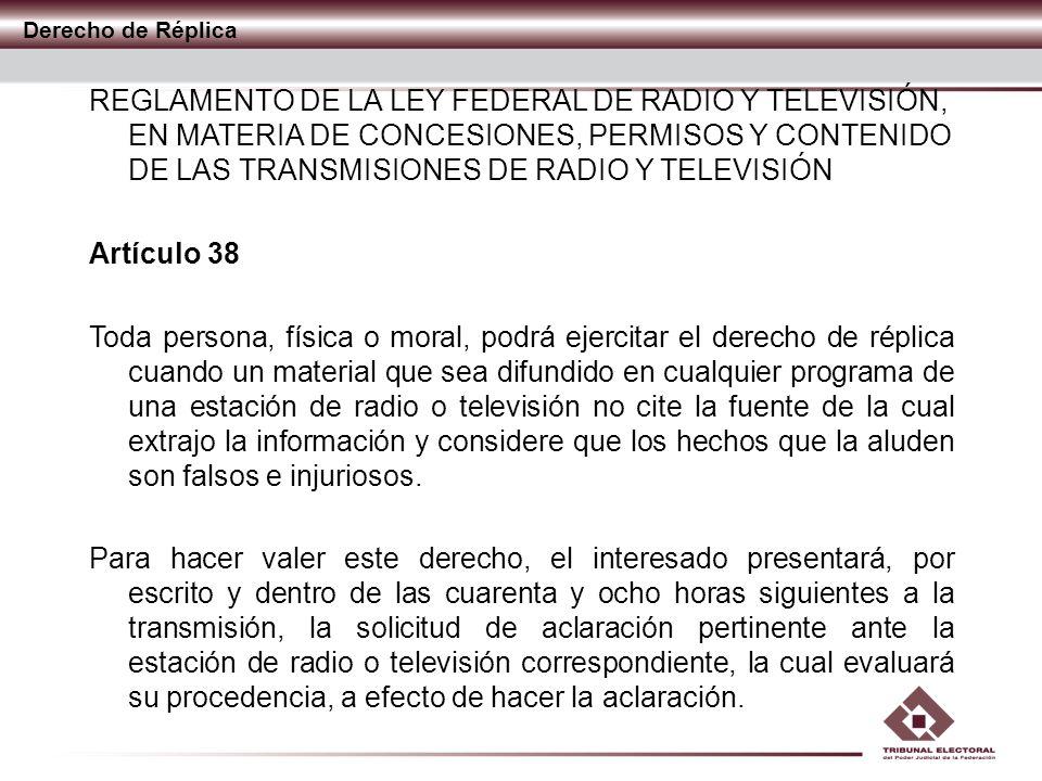 Derecho de Réplica REGLAMENTO DE LA LEY FEDERAL DE RADIO Y TELEVISIÓN, EN MATERIA DE CONCESIONES, PERMISOS Y CONTENIDO DE LAS TRANSMISIONES DE RADIO Y