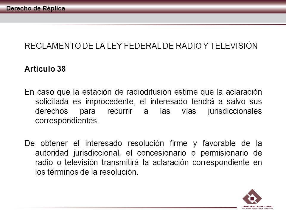 Derecho de Réplica REGLAMENTO DE LA LEY FEDERAL DE RADIO Y TELEVISIÓN Artículo 38 En caso que la estación de radiodifusión estime que la aclaración so