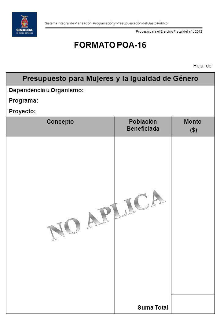 Sistema Integral de Planeación, Programación y Presupuestación del Gasto Público Proceso para el Ejercicio Fiscal del año 2012 FORMATO POA-16 Hoja de