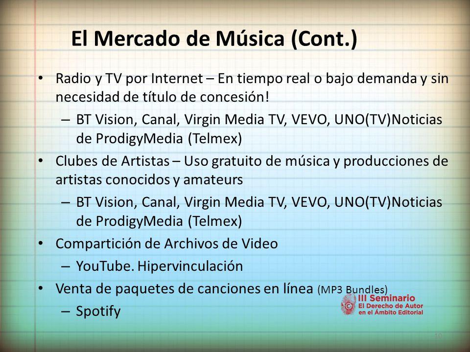 10 El Mercado de Música (Cont.) Radio y TV por Internet – En tiempo real o bajo demanda y sin necesidad de título de concesión.