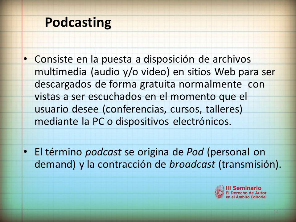 14 Podcasting Consiste en la puesta a disposición de archivos multimedia (audio y/o video) en sitios Web para ser descargados de forma gratuita normalmente con vistas a ser escuchados en el momento que el usuario desee (conferencias, cursos, talleres) mediante la PC o dispositivos electrónicos.