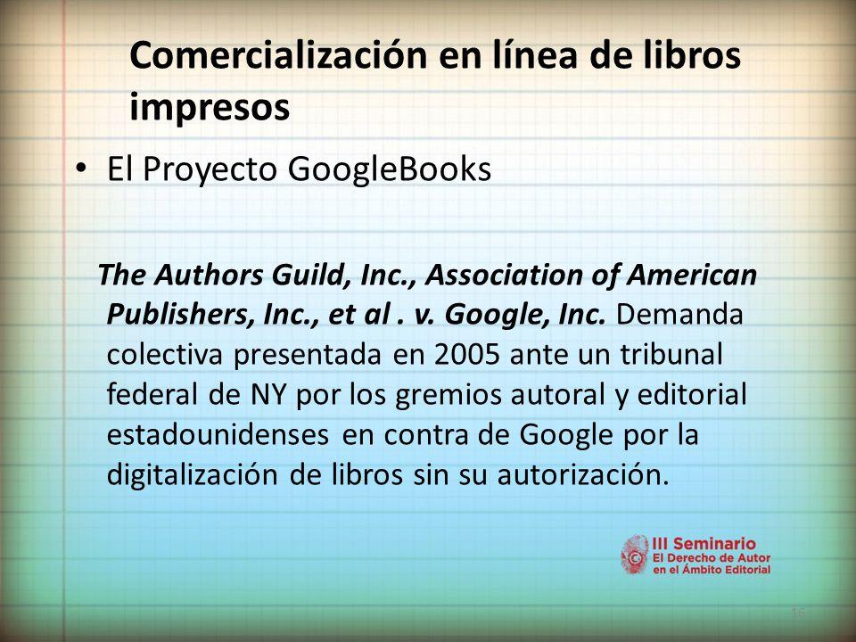 16 Comercialización en línea de libros impresos El Proyecto GoogleBooks The Authors Guild, Inc., Association of American Publishers, Inc., et al.