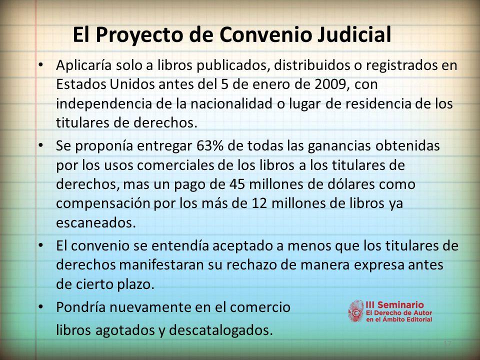17 El Proyecto de Convenio Judicial Aplicaría solo a libros publicados, distribuidos o registrados en Estados Unidos antes del 5 de enero de 2009, con independencia de la nacionalidad o lugar de residencia de los titulares de derechos.