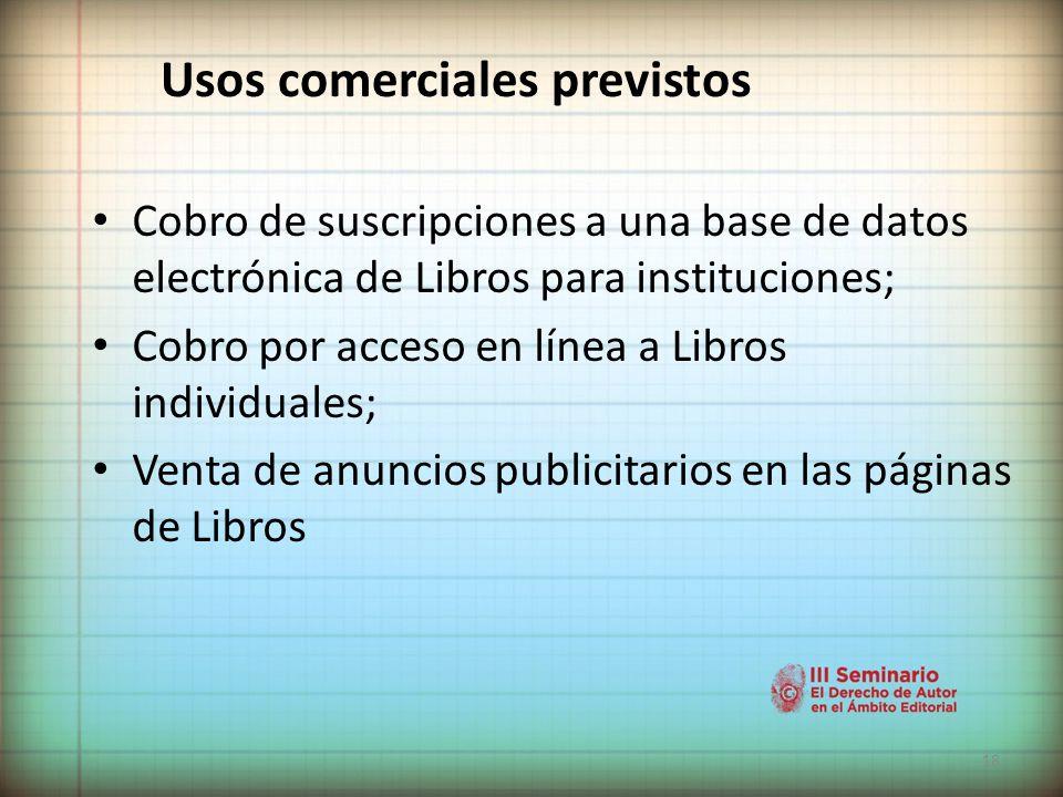18 Usos comerciales previstos Cobro de suscripciones a una base de datos electrónica de Libros para instituciones; Cobro por acceso en línea a Libros individuales; Venta de anuncios publicitarios en las páginas de Libros
