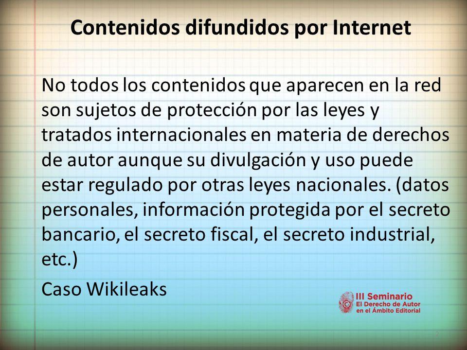 2 Contenidos difundidos por Internet No todos los contenidos que aparecen en la red son sujetos de protección por las leyes y tratados internacionales en materia de derechos de autor aunque su divulgación y uso puede estar regulado por otras leyes nacionales.