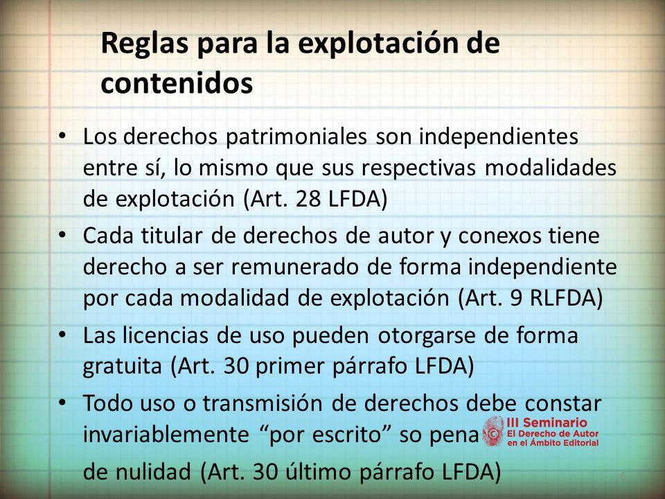 6 Reglas para la explotación de contenidos Los derechos patrimoniales son independientes entre sí, lo mismo que sus respectivas modalidades de explotación (Art.