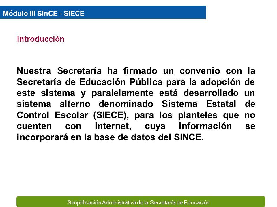 Simplificación Administrativa de la Secretaría de Educación Los actores fundamentales en la operación del SINCE SE-SEP Planteles Educativos Módulo III SInCE – SIECE