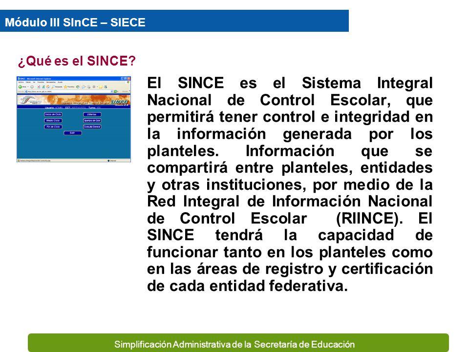 Simplificación Administrativa de la Secretaría de Educación Módulo III SInCE – SIECE ¿Qué es el SINCE.