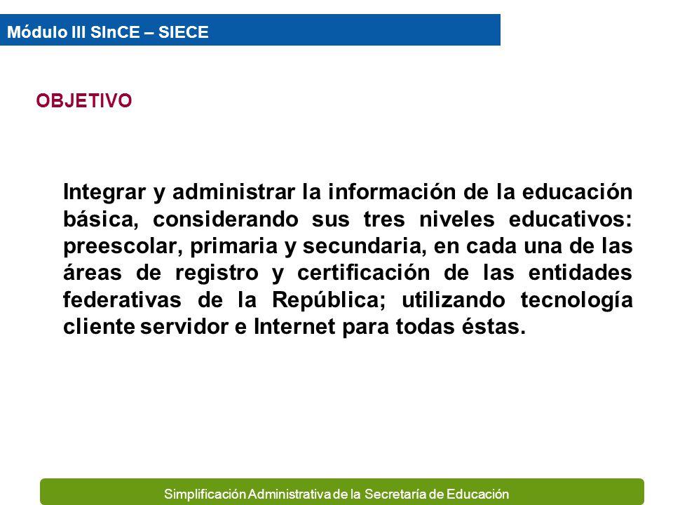 Simplificación Administrativa de la Secretaría de Educación Módulo III SInCE – SIECE ¿Qué es el SINCE? El SINCE es el Sistema Integral Nacional de Con