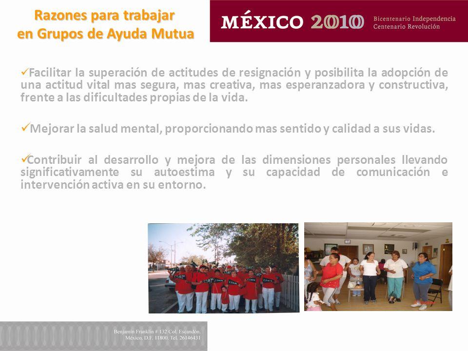 Razones para trabajar en Grupos de Ayuda Mutua en Grupos de Ayuda Mutua Facilitar la superación de actitudes de resignación y posibilita la adopción d