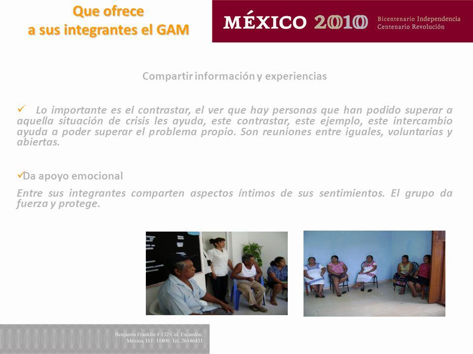 Que ofrece a sus integrantes el GAM Compartir información y experiencias Lo importante es el contrastar, el ver que hay personas que han podido supera