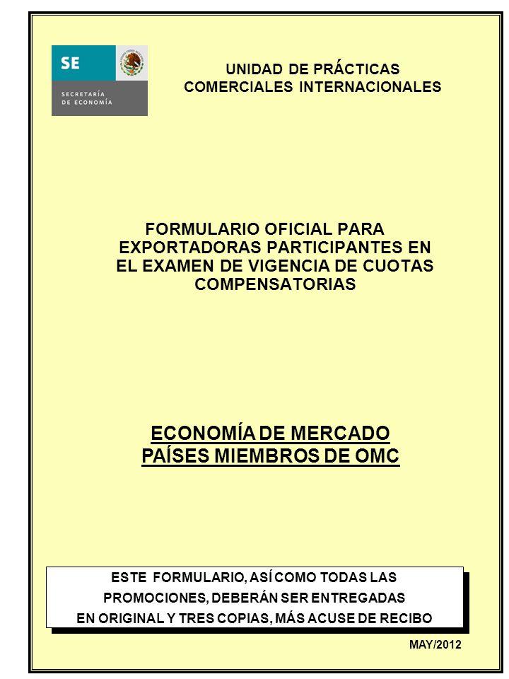 UNIDAD DE PRACTICAS COMERCIALES INTERNACIONALES FORMULARIO OFICIAL PARA EXPORTADORAS PARTICIPANTES EN EL EXAMEN DE VIGENCIA DE CUOTAS COMPENSATORIAS E
