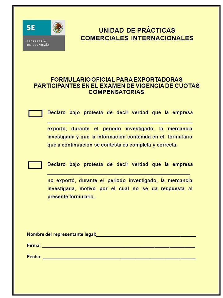 UNIDAD DE PRACTICAS COMERCIALES INTERNACIONALES FORMULARIO OFICIAL PARA EXPORTADORAS PARTICIPANTES EN EL EXAMEN DE VIGENCIA DE CUOTAS COMPENSATORIAS N